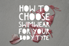 How to choose swimwear for your body type