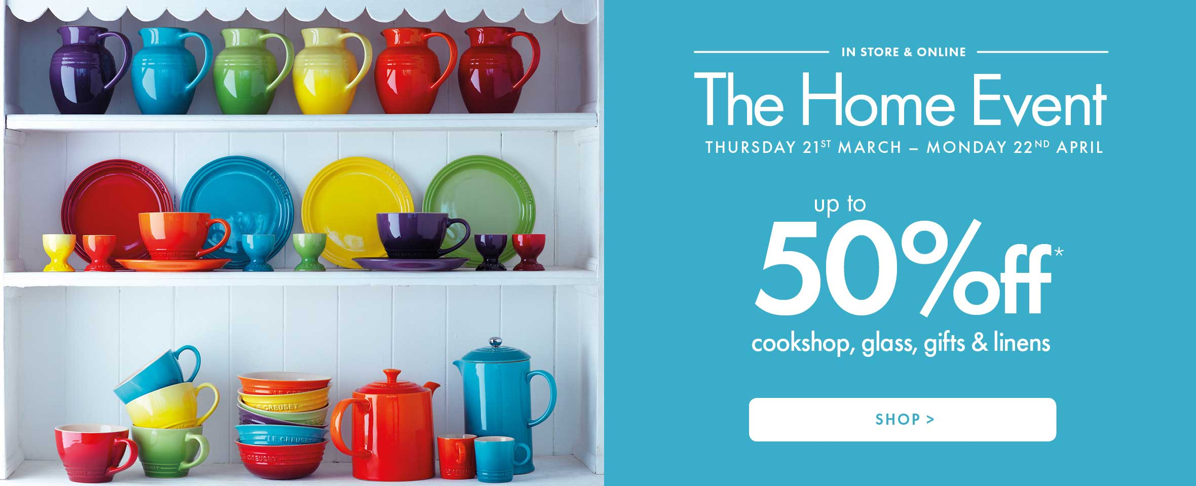 Home Event at Hoopers with up to 50% off* cookshop, glass, gifts and linens