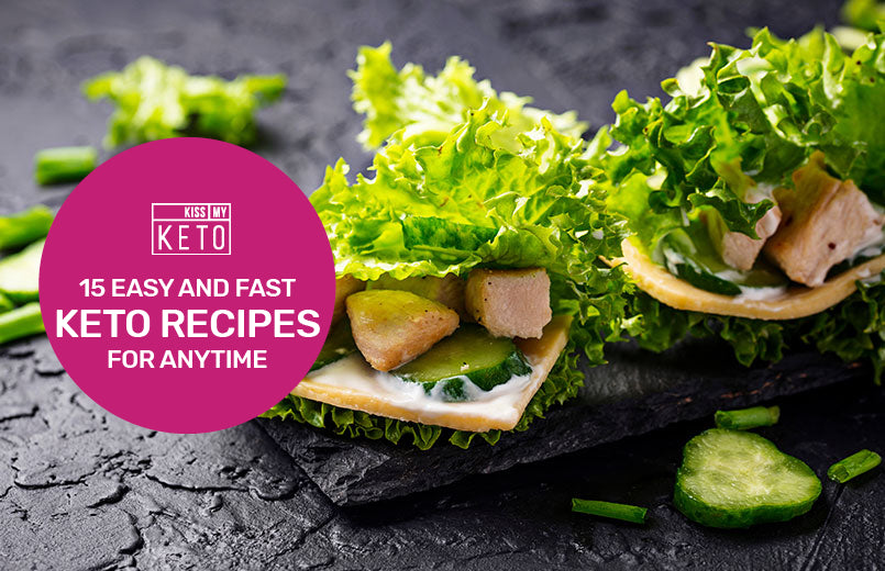 15 Easy and Fast Keto Recipes for Anytime - Kiss My Keto