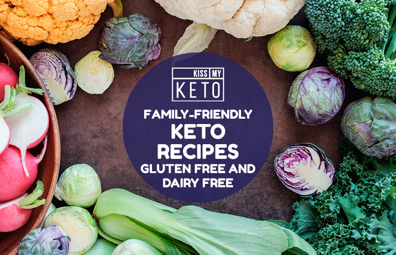 Family-friendly Keto Recipes - Gluten Free and Dairy Free