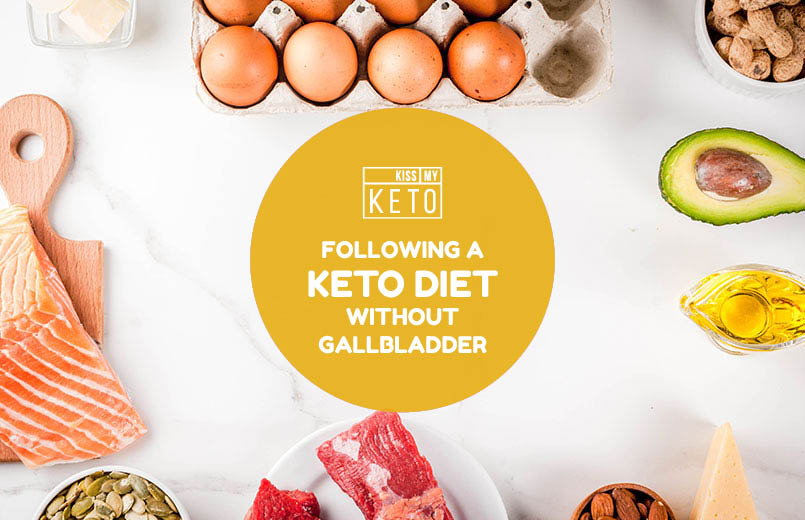 Following a Keto Diet Without Gallbladder - Kiss My Keto