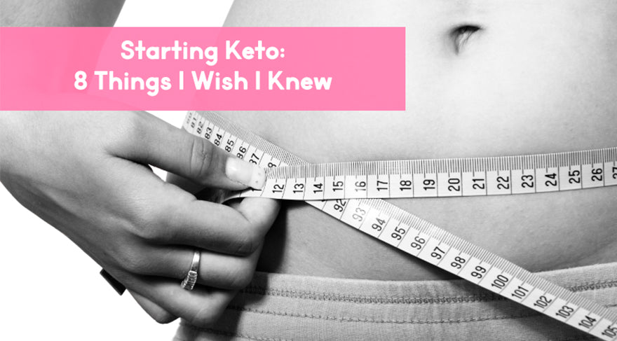 Starting Keto: 8 Things I Wish I Knew