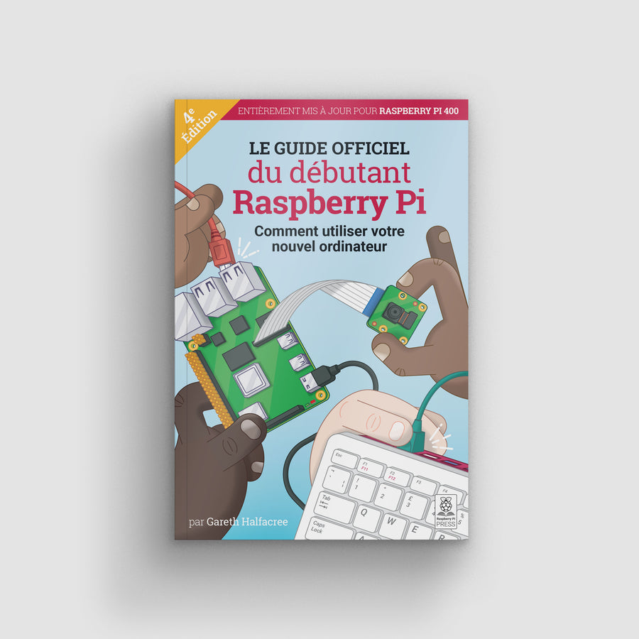 The Official Raspberry Pi Beginners Guide 4th Edition - French