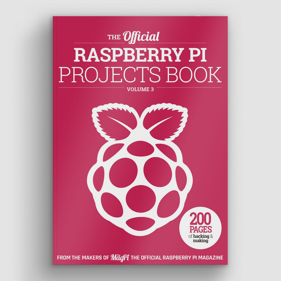 The official Raspberry Pi Projects Book - Volume 3