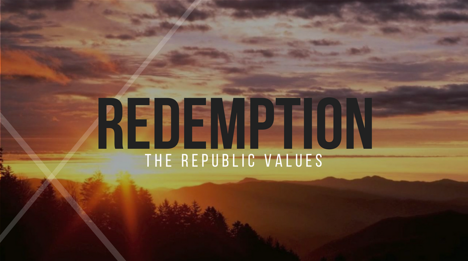 THE REPUBLIC VALUES: Redemption