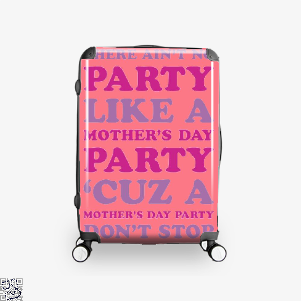 Aint No Party Like A Mothers Day Greeting Mothers Suitcase - Pink / 16 - Productgenjpg