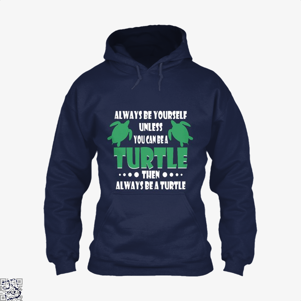 Always Be Yourself Turtle Sea Turtles Hoodie - Blue / X-Small - Productgenjpg