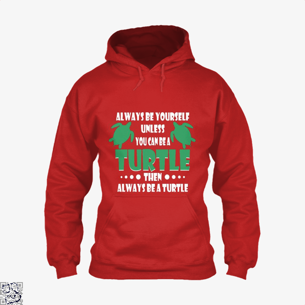 Always Be Yourself Turtle Sea Turtles Hoodie - Red / X-Small - Productgenjpg