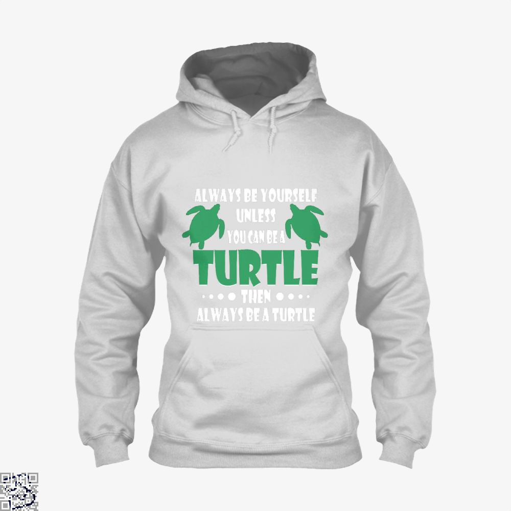 Always Be Yourself Turtle Sea Turtles Hoodie - White / X-Small - Productgenjpg