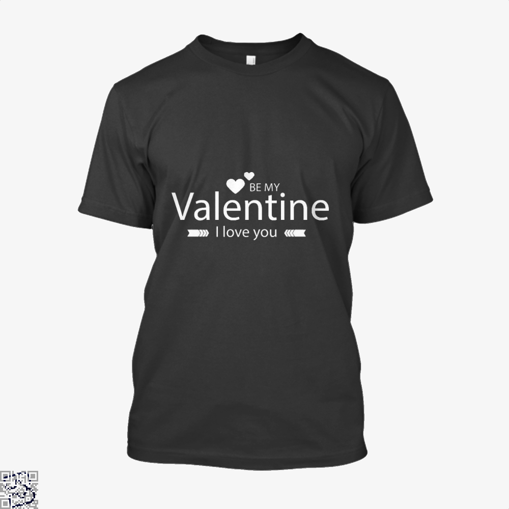 Be My Valentine I Love You Valentines Day Shirt - Men / Black / X-Small - Productgenjpg