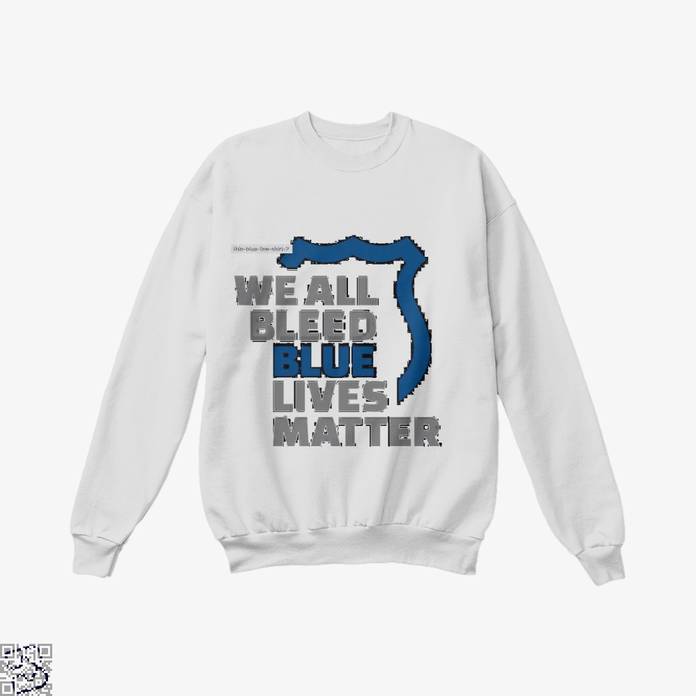 Blue Lives Matter We All Bleed Droll Crew Neck Sweatshirt - Productgenjpg