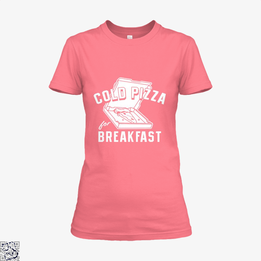 Cold Pizza For Breakfast Shirt - Women / Pink / X-Small - Productgenapi