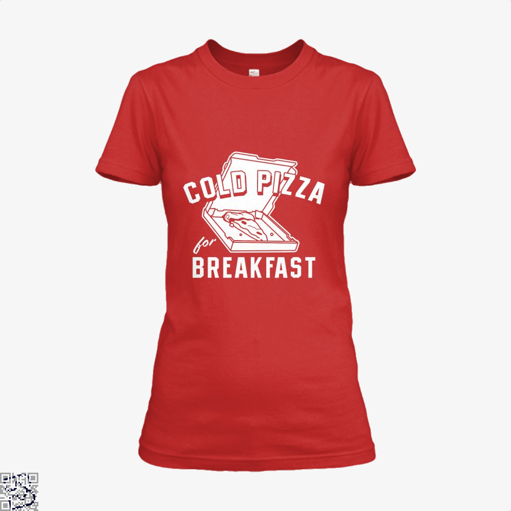 Cold Pizza For Breakfast Shirt - Women / Red / X-Small - Productgenapi
