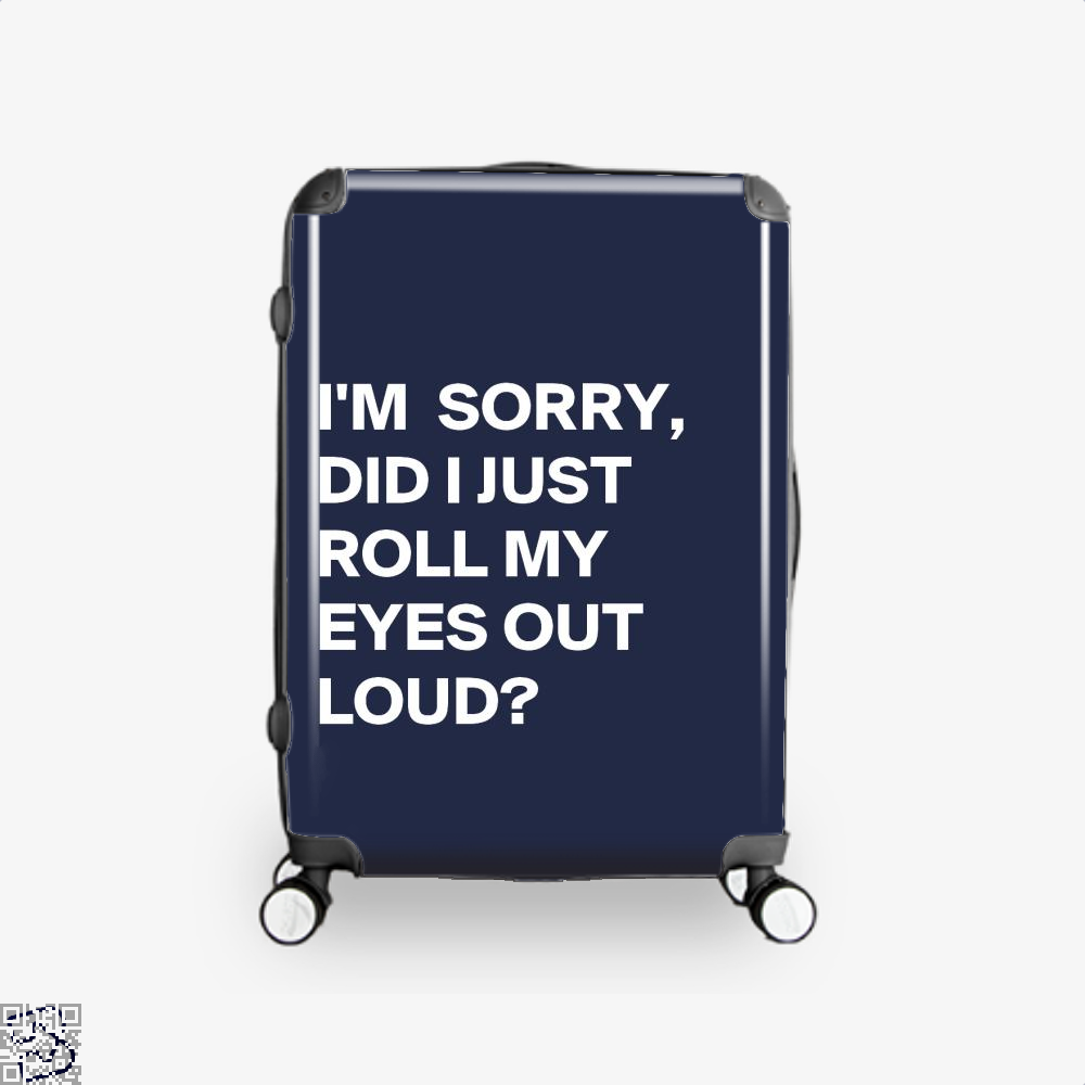 Did I Just Roll My Eyes Out Epigrammatic Suitcase - Blue / 16 - Productgenjpg