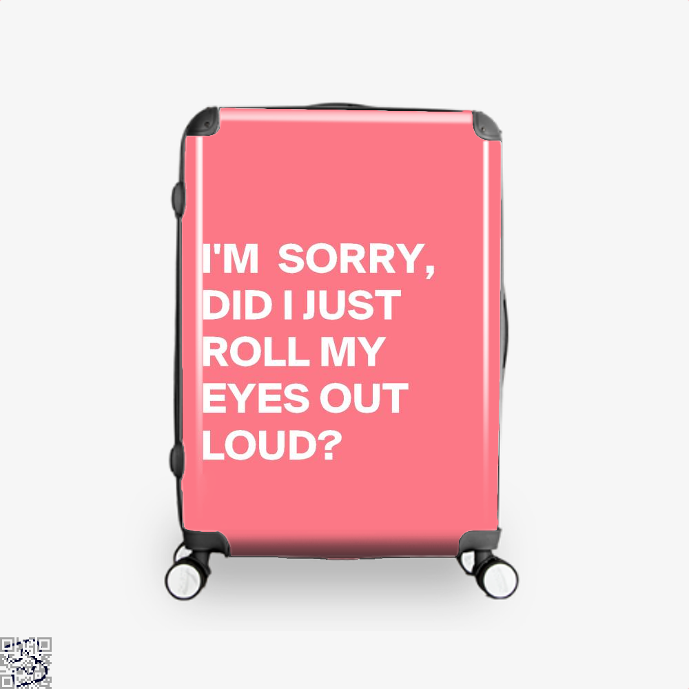 Did I Just Roll My Eyes Out Epigrammatic Suitcase - Pink / 16 - Productgenjpg