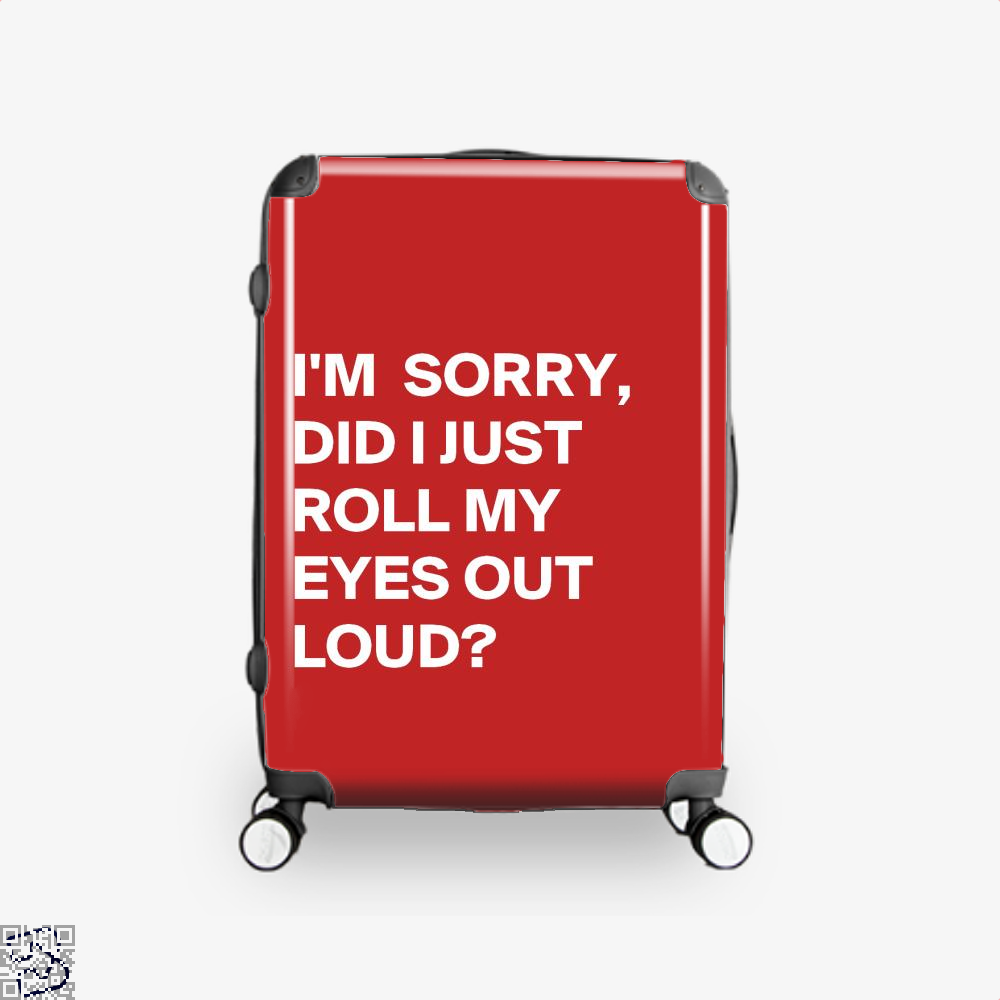 Did I Just Roll My Eyes Out Epigrammatic Suitcase - Red / 16 - Productgenjpg