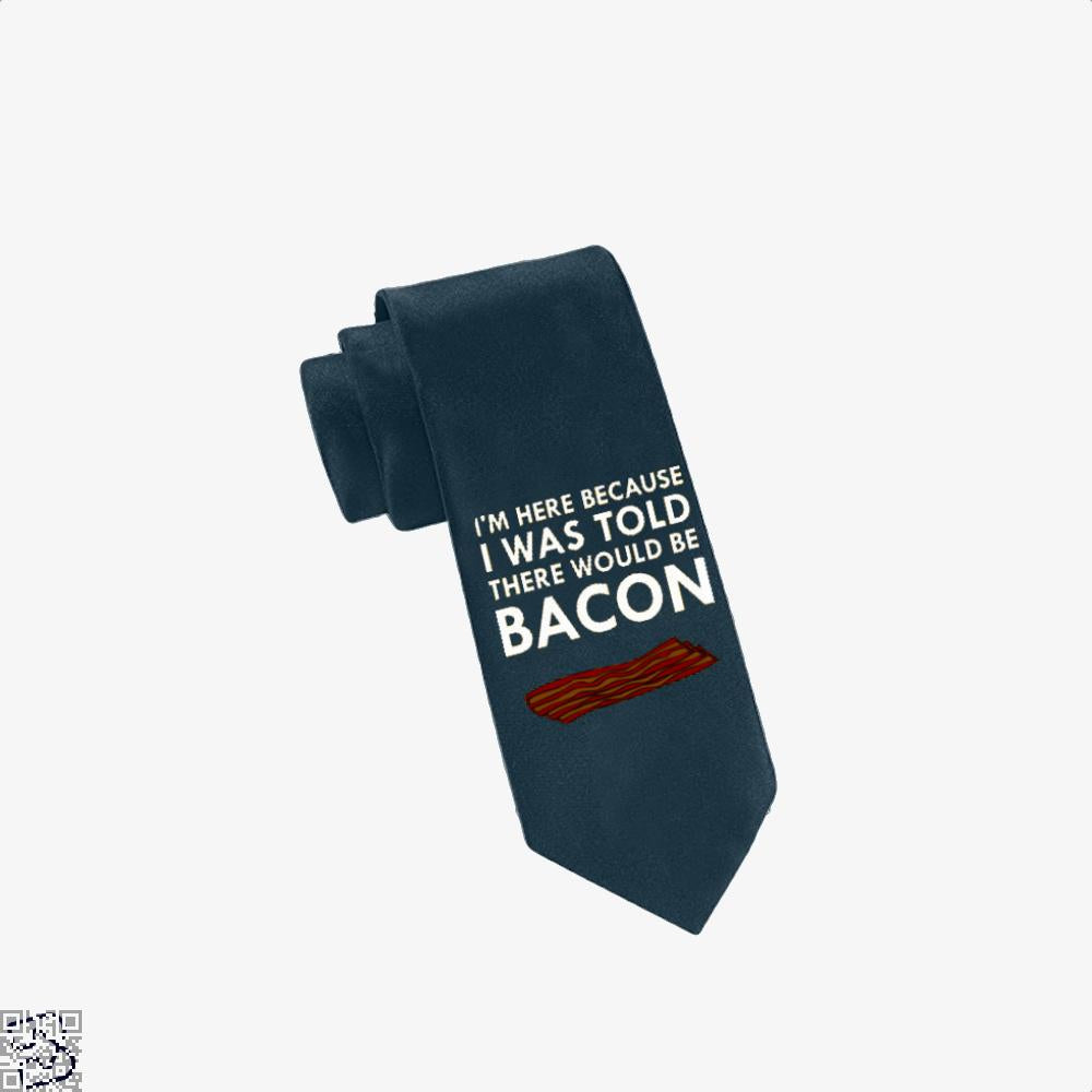 I'm Here Because I Was Told There Would Be Bacon, Bacon Tie