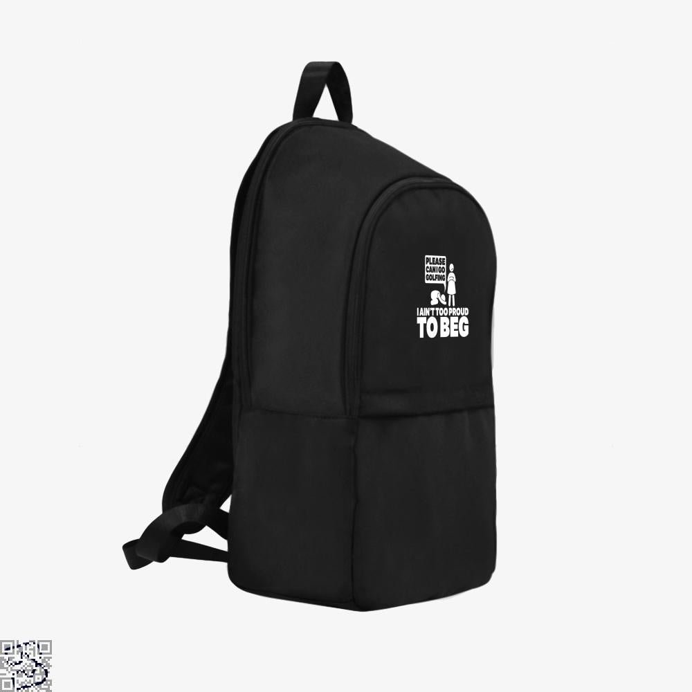 Please Can I Go Gofing I An¬t Too Proud Too Beg, Golf Backpack