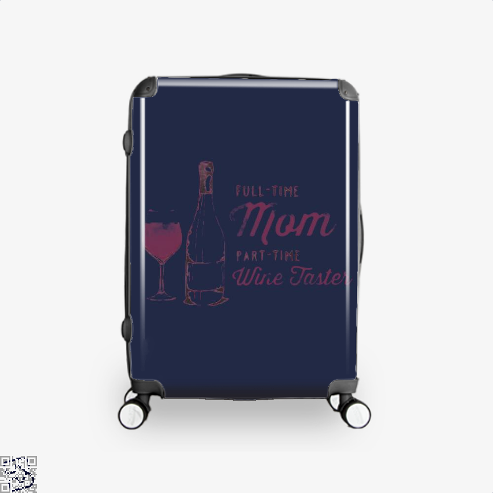 Full Time Mom Part Wine Taster Mothers Day Suitcase - Blue / 16 - Productgenjpg