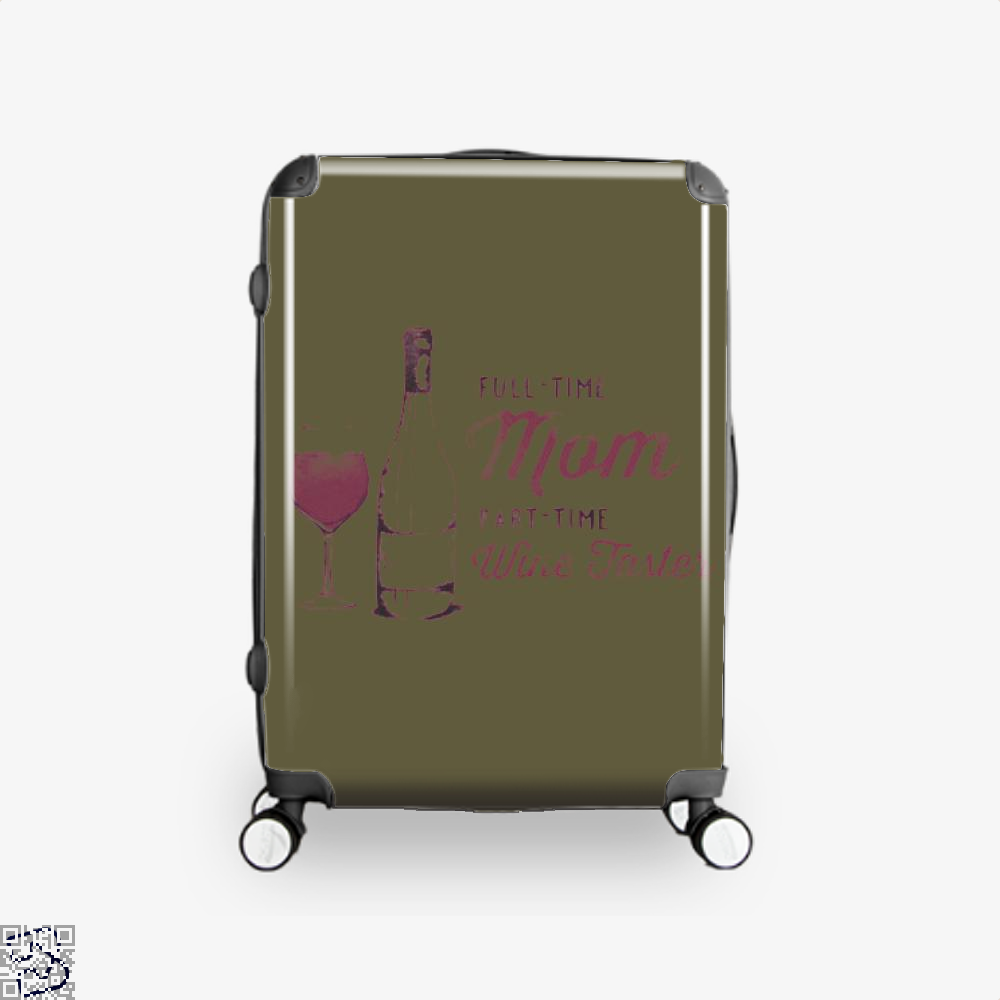 Full Time Mom Part Wine Taster Mothers Day Suitcase - Brown / 16 - Productgenjpg
