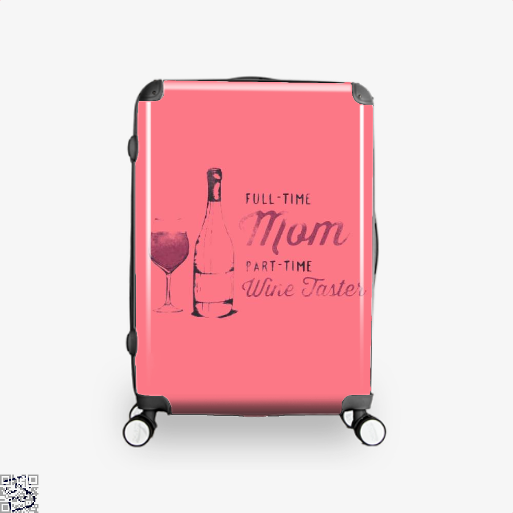 Full Time Mom Part Wine Taster Mothers Day Suitcase - Pink / 16 - Productgenjpg