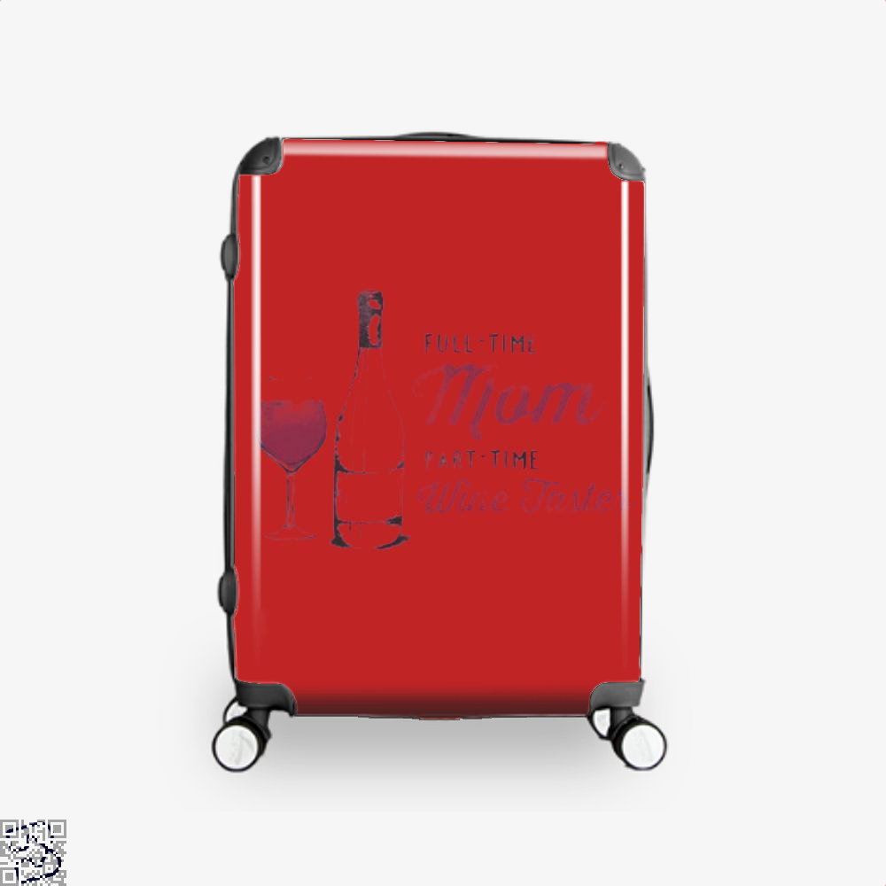 Full Time Mom Part Wine Taster Mothers Day Suitcase - Red / 16 - Productgenjpg