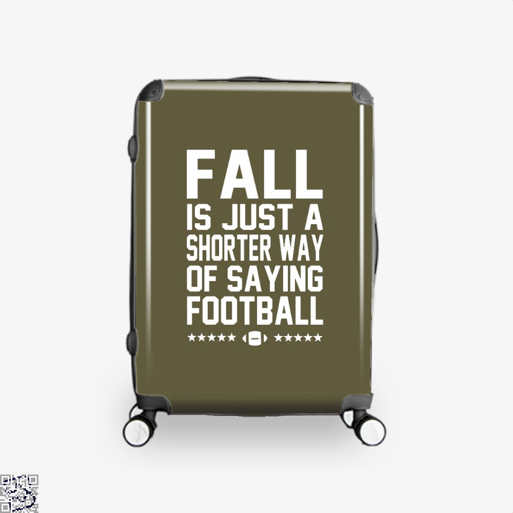 Fall Is Just A Shorter Way Of Saying Football, Football Suitcase