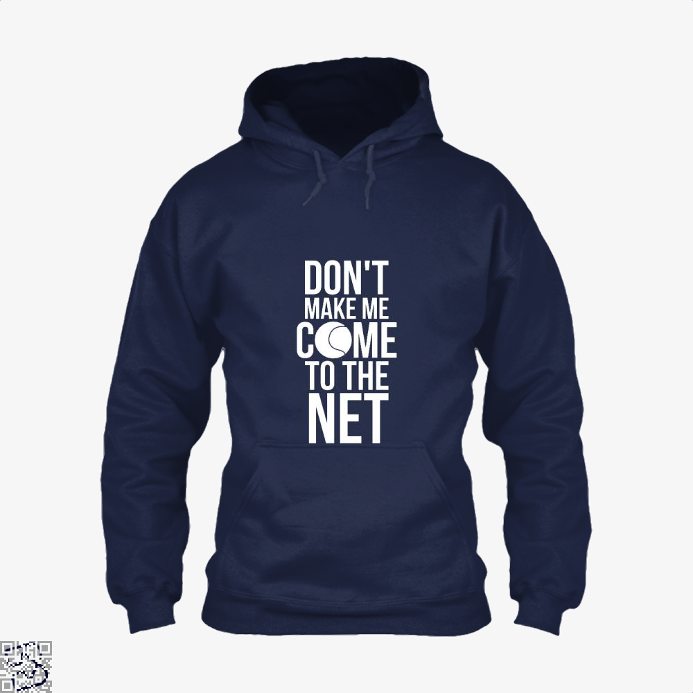 Tennis Fun Shirts Don't Make Me Come To The Net Tennis Gifts, Tennis Hoodie