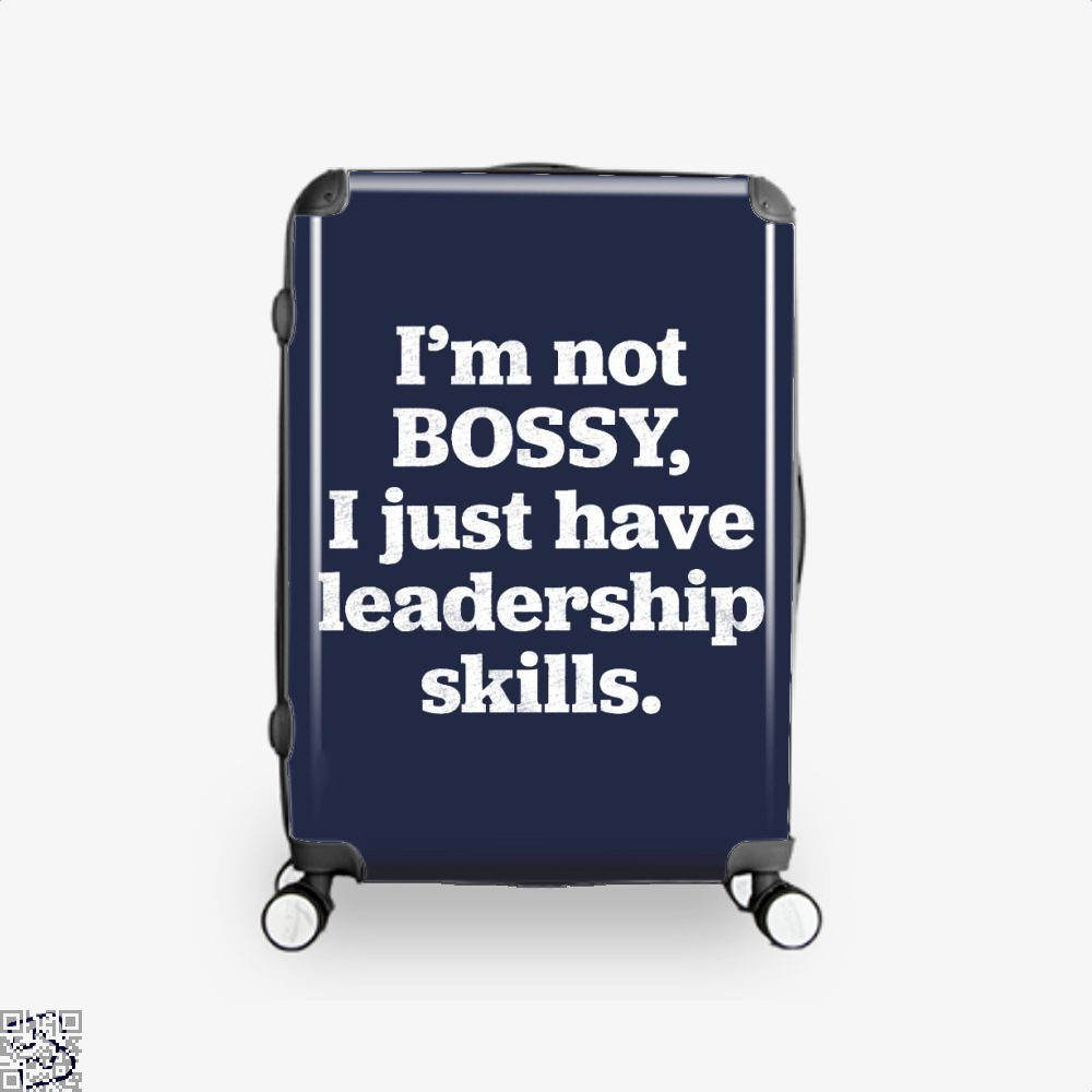 I'm Not Bossy I Just Have Leadership Skills, Feminism Suitcase