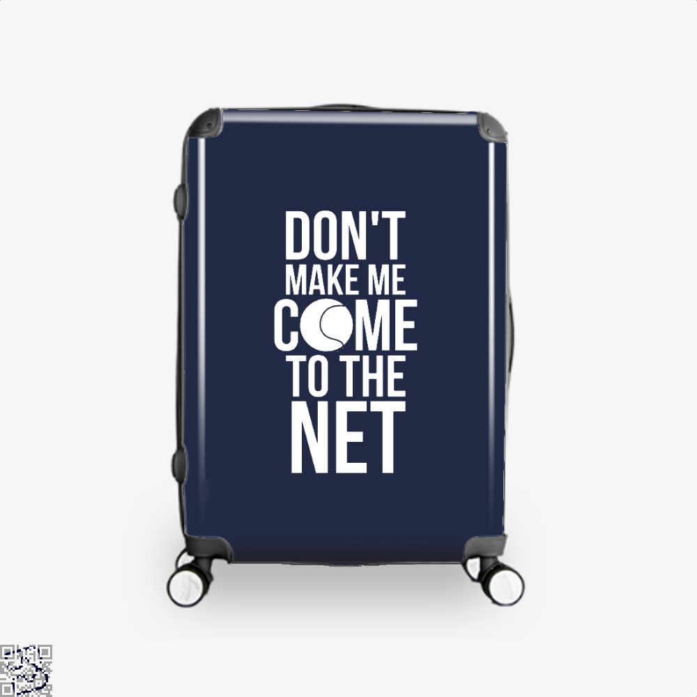 Tennis Fun Shirts Don't Make Me Come To The Net Tennis Gifts, Tennis Suitcase