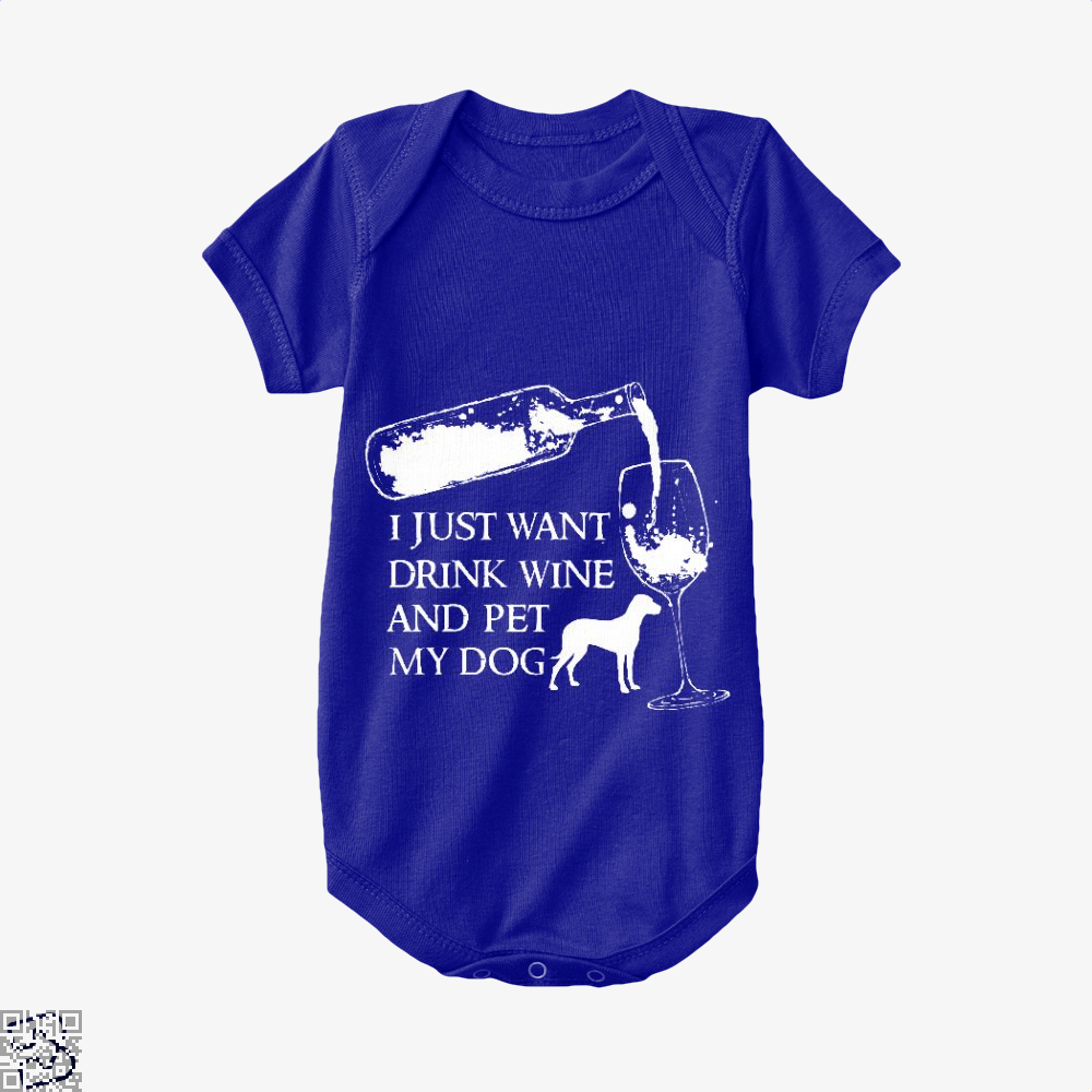 I Just Want To Drink Wine And Pet My Dog Pet Lovers, Drink Baby Onesie