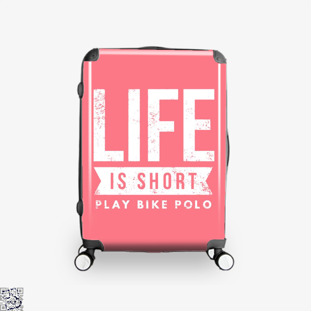 Life Is Short Play Bike Polo Fun Bicycle Polo Player, Polo Suitcase