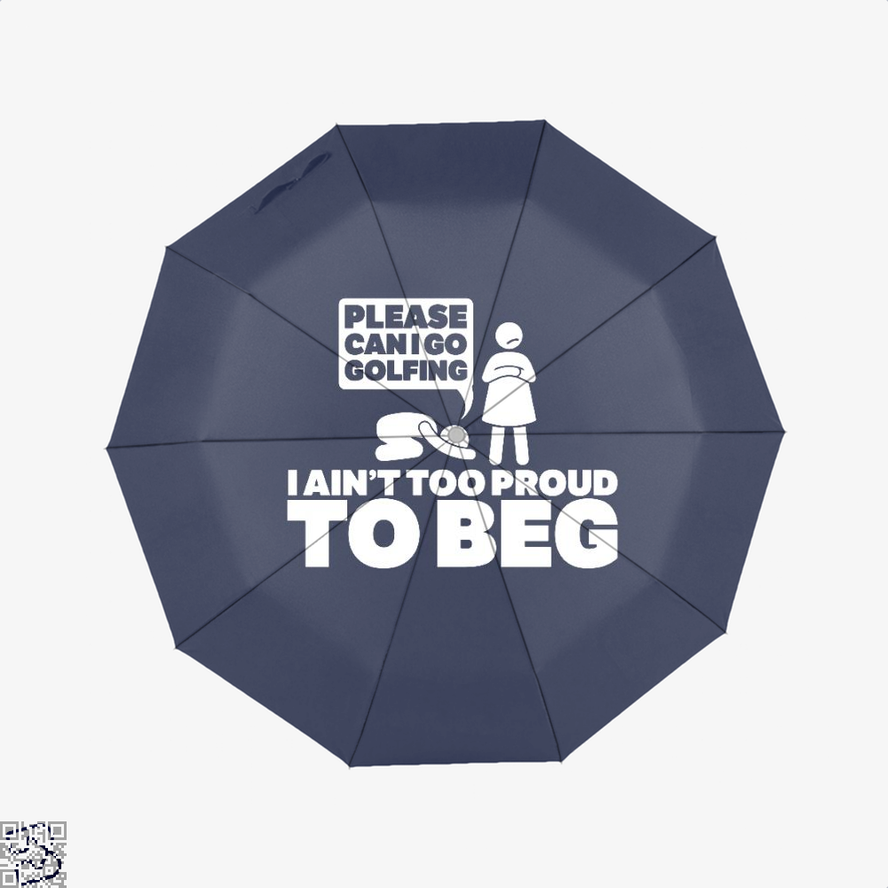 Please Can I Go Gofing I An¬t Too Proud Too Beg, Golf Umbrella