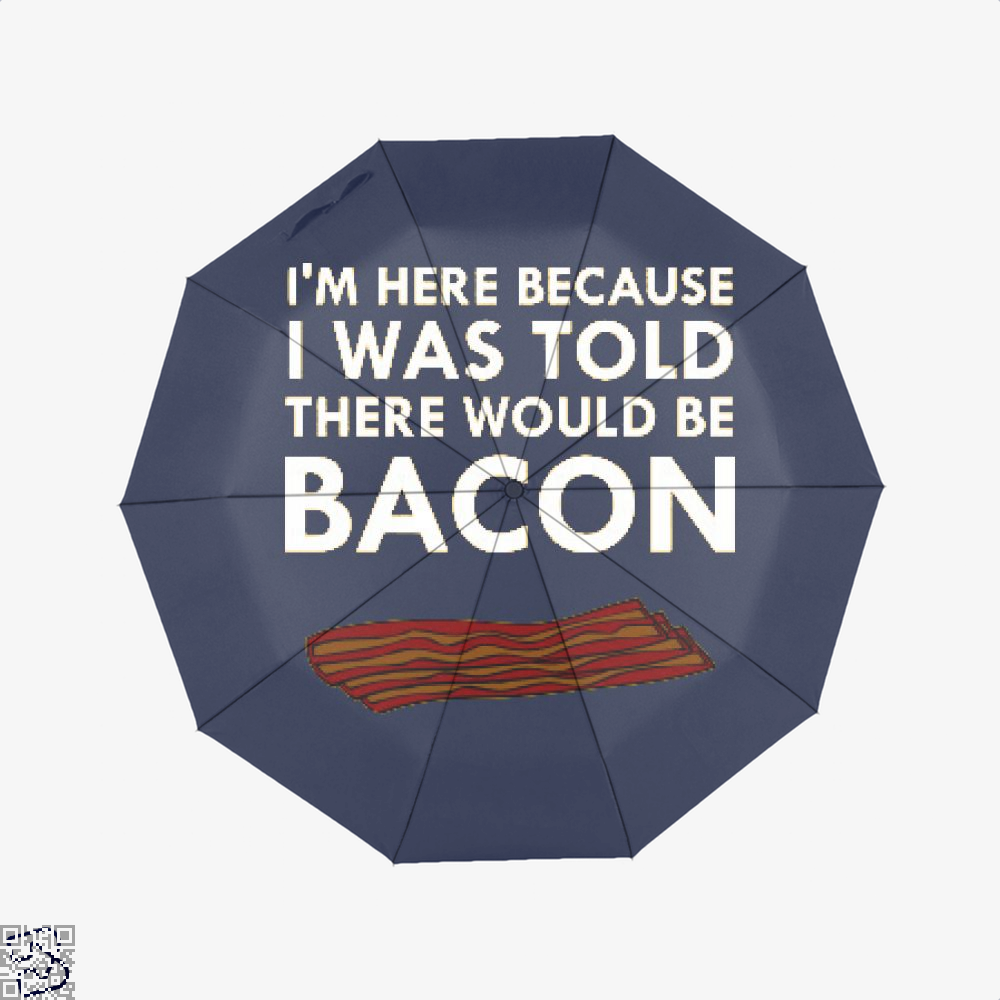 I'm Here Because I Was Told There Would Be Bacon, Bacon Umbrella