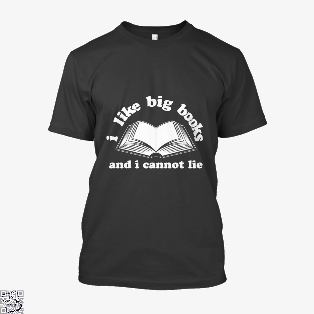 I Like Big Books And I Cannot Lie, Reading Shirt
