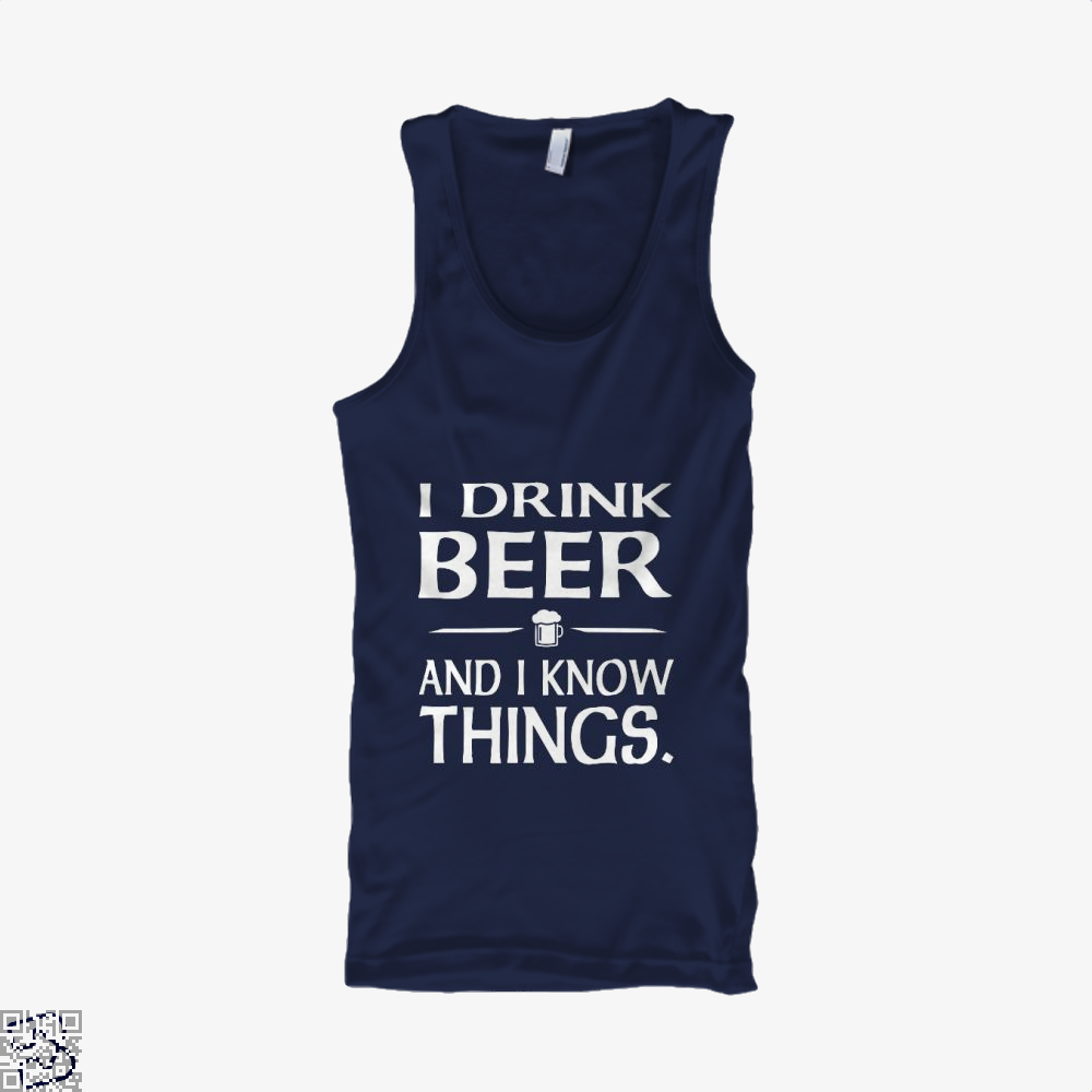 I Drink Beer And I Know Things, Drink Tank Top