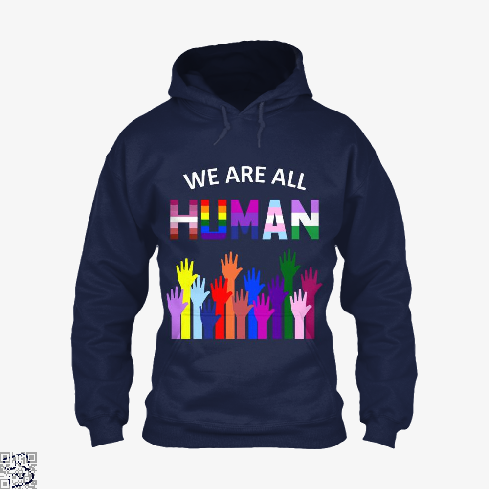 We Are All Human Lgbt Gay Rights Pride Ally Gift, Lgbt Hoodie