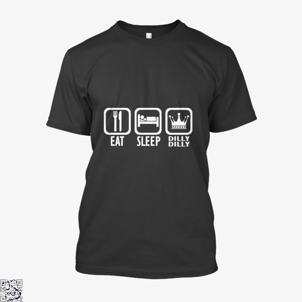 Eat Sleep Dilly Dilly, Dilly Dilly Shirt