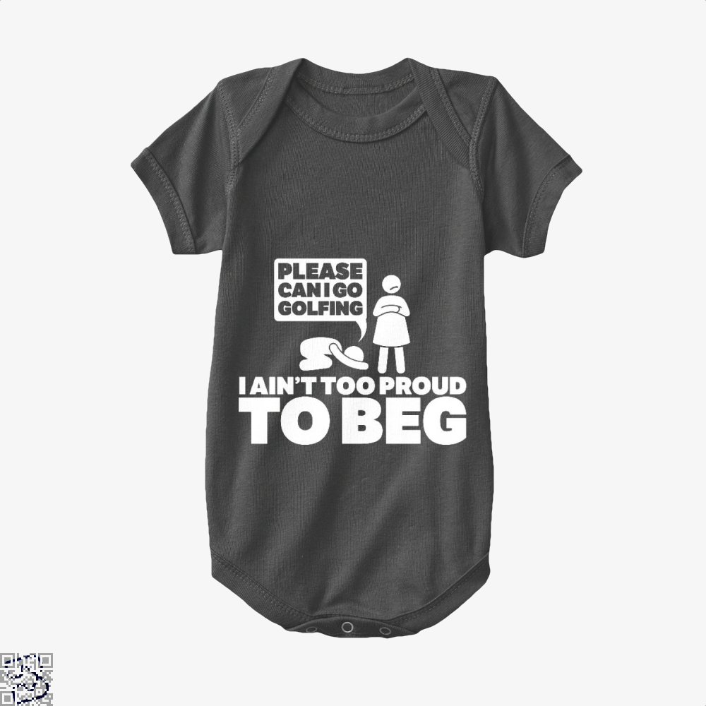 Please Can I Go Gofing I An¬t Too Proud Too Beg, Golf Baby Onesie