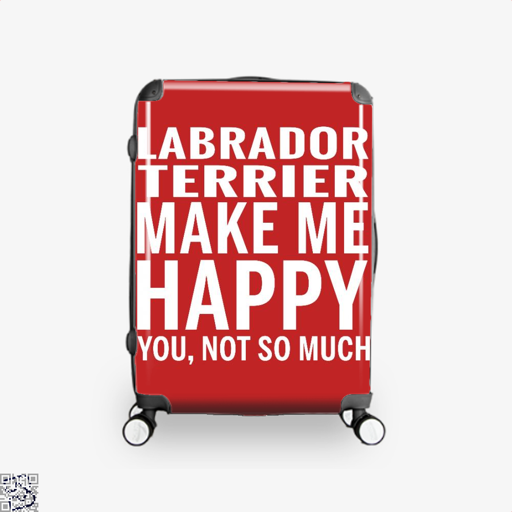 Labrador Retriever Make Me Happy You Not So Much, Labrador Retriever Suitcase