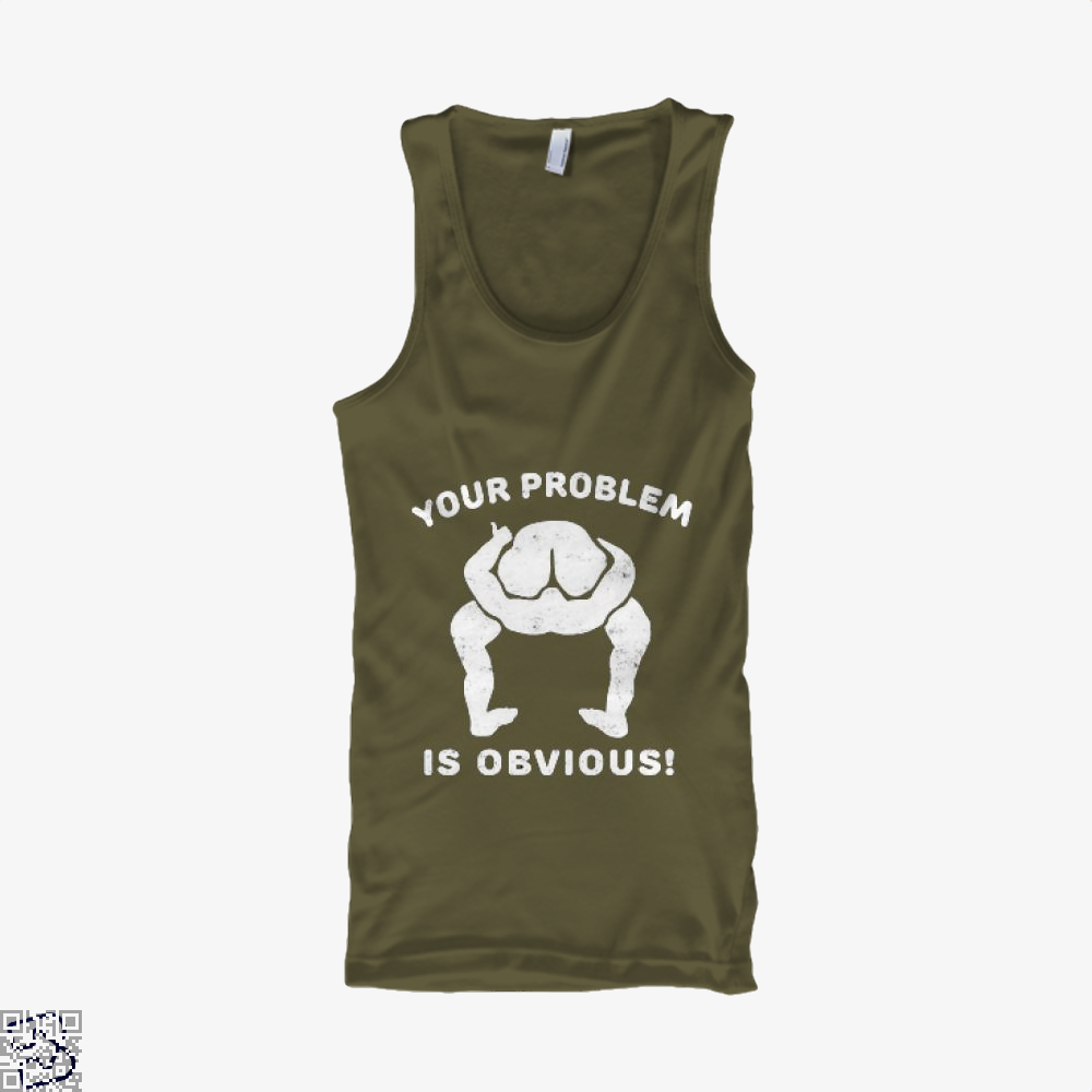 Your Problem Is Obvious, Risque Tank Top