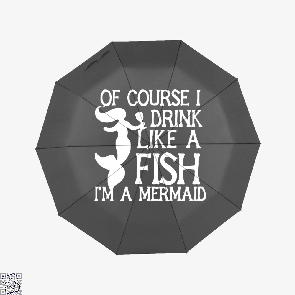 Of Course I Drink Like A Fish I'm A Mermaid, Drink Umbrella