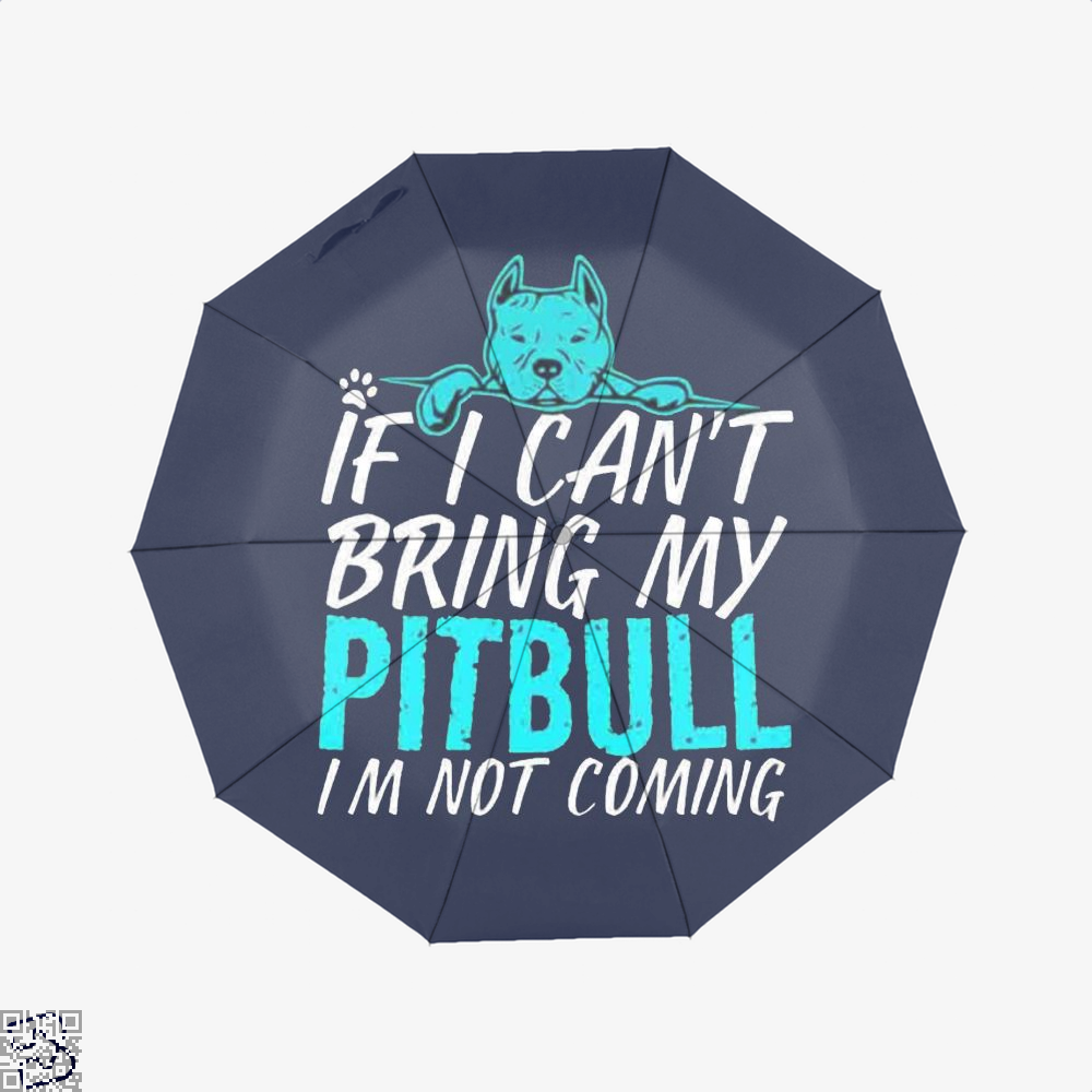 If I Can't Bring My Pitbull I'm Not Coming, Pitbull Umbrella