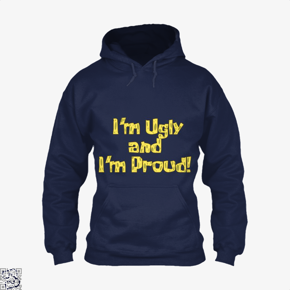 I'm Ugly And I'm Proud, Spongebob Squarepants Hoodie