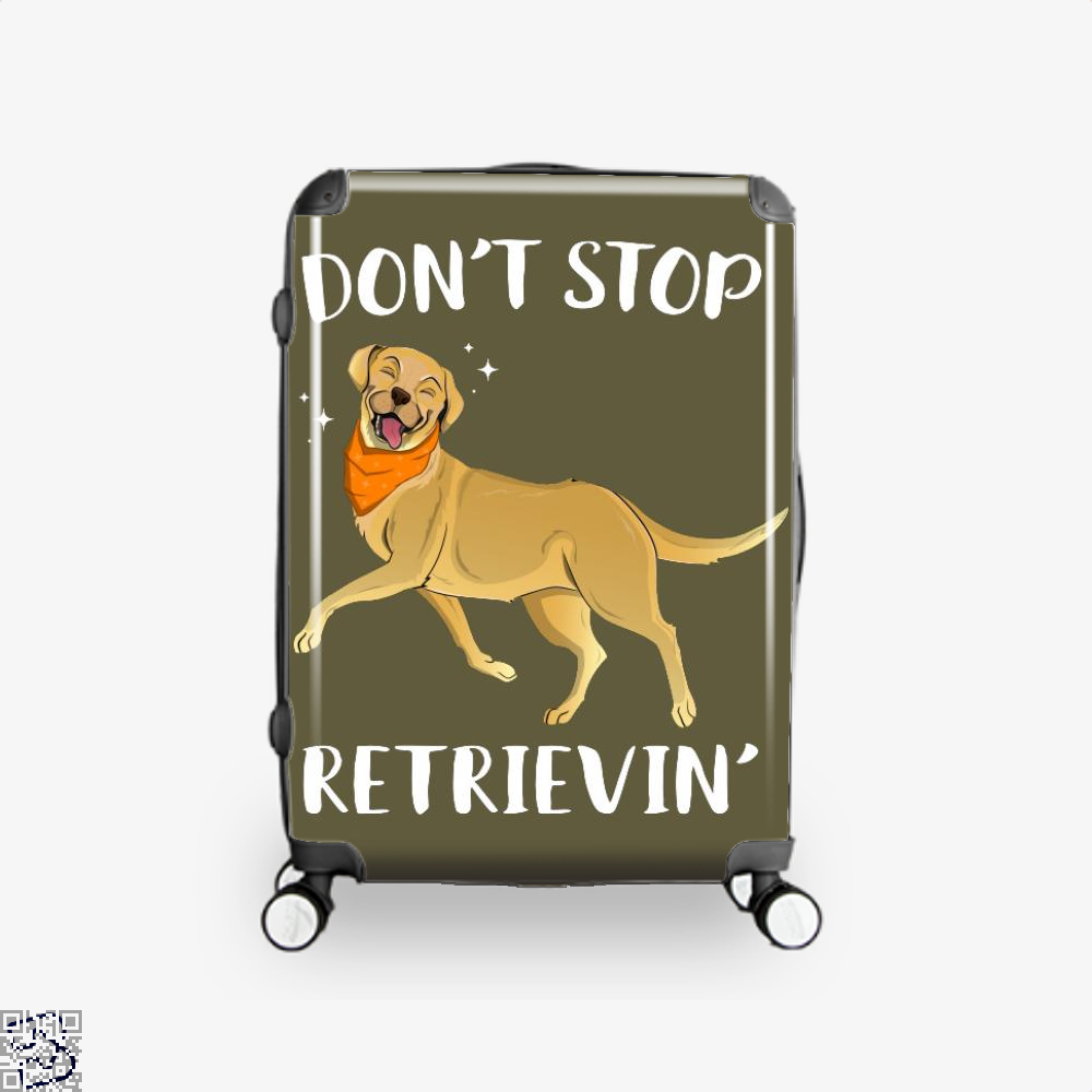 Dont Stop Retrievin, Labrador Retriever Suitcase