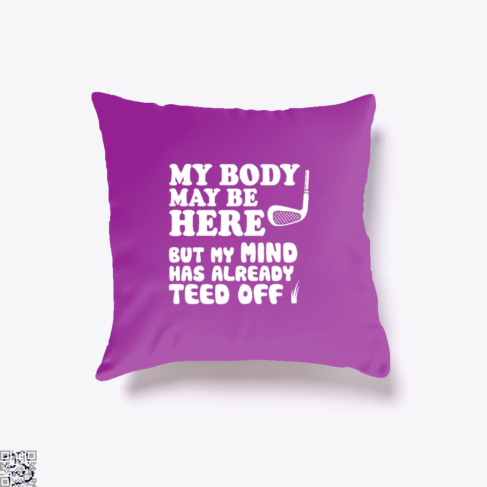 Funny Golf Shirt, My Mind Has Teed Off, Golf Throw Pillow Cover
