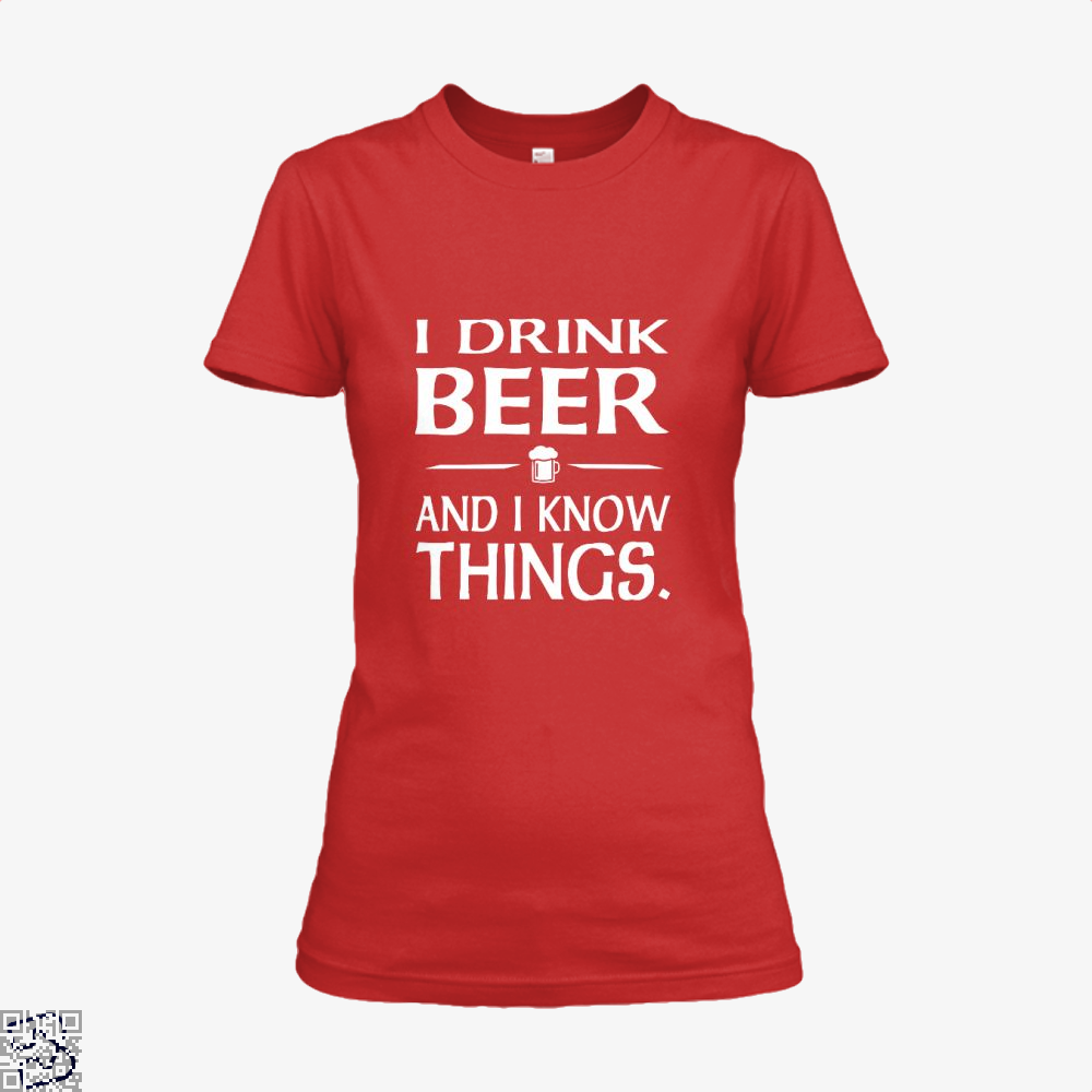 I Drink Beer And I Know Things, Drink Shirt