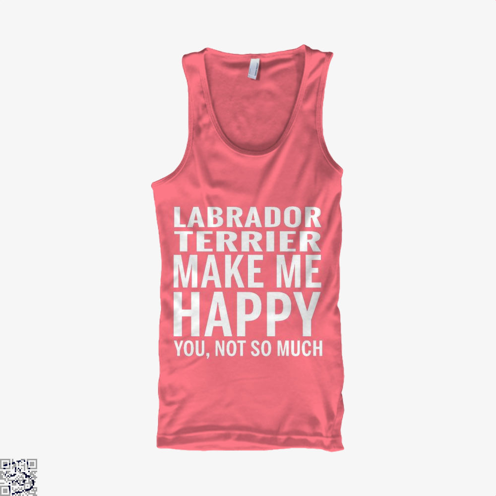 Labrador Retriever Make Me Happy You Not So Much, Labrador Retriever Tank Top