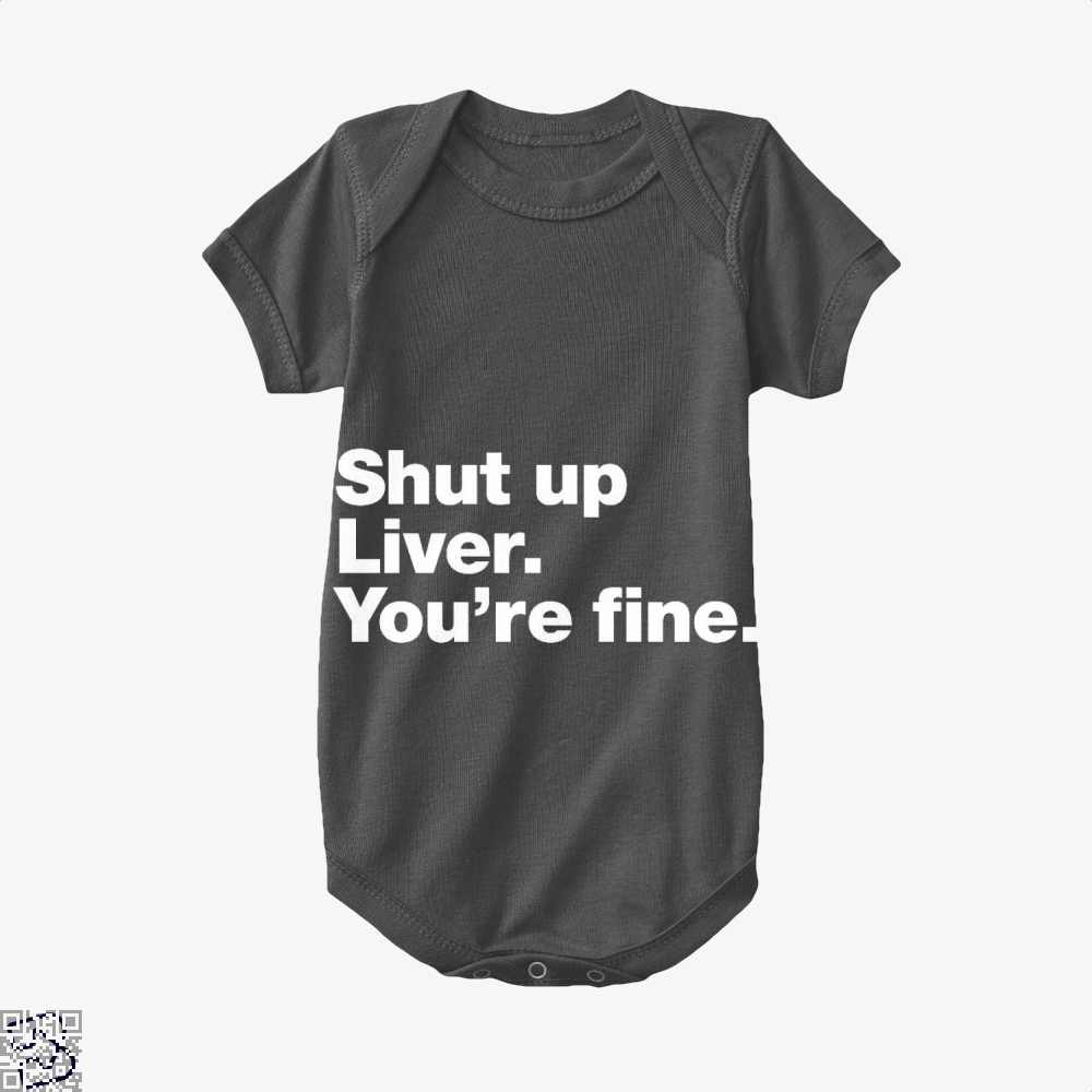 Shut Up Liver You're Fine, Wine Baby Onesie