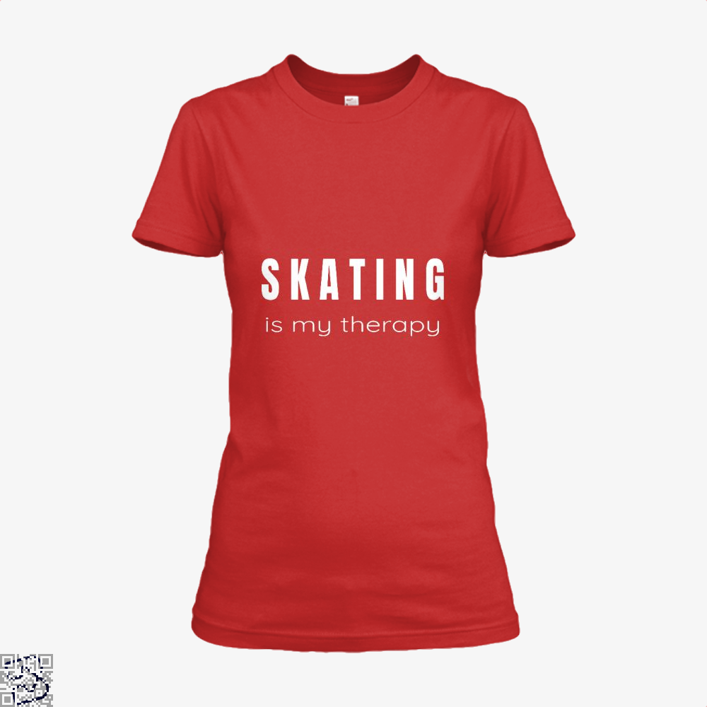 Skating Is My Therapy - Therapies For Skaters, Skating Shirt